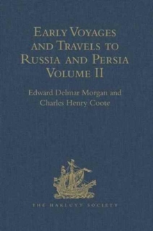Early Voyages and Travels to Russia and Persia by Anthony Jenkinson and Other Englishmen : With Some Account of the First Intercourse of the English with Russia and Central Asia by Way of the Caspian, Hardback Book