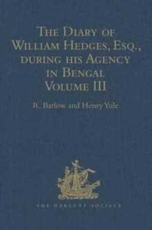 The Diary of William Hedges, Esq. (afterwards Sir William Hedges), during his Agency in Bengal : Volume III As well as on his Voyage Out and Return Overland (1681-1687), Hardback Book