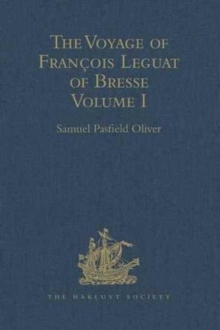 The Voyage of Francois Leguat of Bresse to Rodriguez, Mauritius, Java, and the Cape of Good Hope : Volume I, Hardback Book