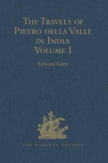 The Travels of Pietro della Valle in India : From the old English Translation of 1664, by G. Havers. In Two Volumes Volume I, Hardback Book