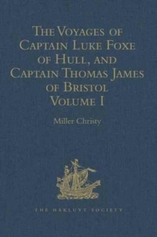 The Voyages of Captain Luke Foxe of Hull, and Captain Thomas James of Bristol, in Search of a North-West Passage, in 1631-32 : With Narratives of the Earlier North-West Voyages of Frobisher, Davis, We, Hardback Book