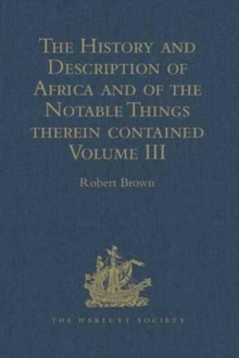 The History and Description of Africa and of the Notable Things therein contained : Volume I: Written by Al-Hassan Ibn-Mohammed Al-Wezaz Al-Fasi, a Moor, baptised as Giovanni Leone, but better known a, Hardback Book