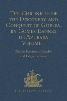 The Chronicle of the Discovery and Conquest of Guinea. Written by Gomes Eannes de Azurara : Volume I. (Chapters I-XL) With an Introduction on the Life and Writings of the Chronicler, Hardback Book