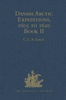 Danish Arctic Expeditions, 1605 to 1620 : In Two Books. Book II - The Expedition of Captain Jens Munk to Hudson's Bay in Search of a North-West Passage in 1619-20, Hardback Book