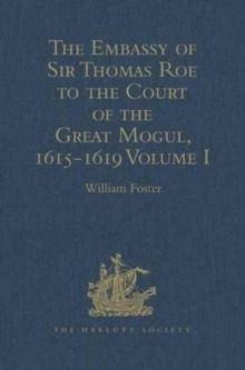 The Embassy of Sir Thomas Roe to the Court of the Great Mogul, 1615-1619 : As Narrated in his Journal and Correspondence. Volume I, Hardback Book