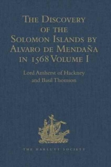 The Discovery of the Solomon Islands by Alvaro de Mendana in 1568 : Translated from the Original Spanish Manuscripts. Volume I, Hardback Book