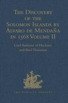 The Discovery of the Solomon Islands by Alvaro de Mendana in 1568 : Translated from the Original Spanish Manuscripts. Volume II, Hardback Book