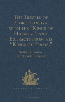 The Travels of Pedro Teixeira; with His 'Kings of Harmuz', and Extracts from His 'Kings of Persia', Hardback Book