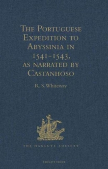 The Portuguese Expedition to Abyssinia in 1541-1543, as Narrated by Castanhoso : With Some Contemporary Letters, the Short Account of Bermudez, and Certain Extracts from Correa, Hardback Book