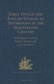 Early Dutch and English Voyages to Spitsbergen in the Seventeenth Century : Including Hessel Gerritsz. 'Histoire du Pays Nomme Spitsberghe,' 1613 and Jacob Segersz. Van der Brugge 'Journael of Dagh Re, Hardback Book