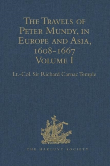 The Travels of Peter Mundy, in Europe and Asia, 1608-1667 : Volume I: Travels in Europe, 1608-1628, Hardback Book