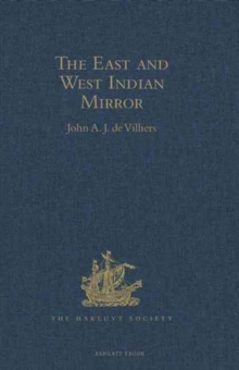 The East and West Indian Mirror : Being an Account of Joris van Speilbergen's Voyage Round the World (1614-1617), and the Australian Navigations of Jacob le Maire, Hardback Book
