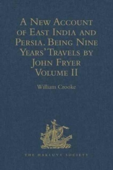 A New Account of East India and Persia. Being Nine Years' Travels, 1672-1681, by John Fryer : Volume II, Hardback Book