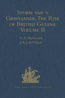 Storm Van 'S Gravesande, the Rise of British Guiana, Compiled from His Despatches : Volume II, Hardback Book