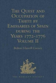 The Quest and Occupation of Tahiti by Emissaries of Spain during the Years 1772-1776 : Told in Despatches and other Contemporary Documents. Volume II, Hardback Book