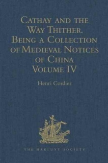 Cathay and the Way Thither. Being a Collection of Medieval Notices of China : New Edition. Volume IV: Ibn Batuta - Benedict Goes, Hardback Book