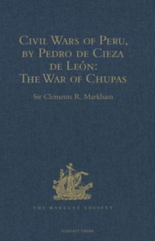 Civil Wars of Peru, by Pedro de Cieza de Leon (Part IV, Book II): The War of Chupas, Hardback Book