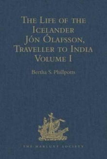 The Life of the Icelander Jon Olafsson, Traveller to India, Written by Himself and Completed about 1661 A.D. : With a Continuation, by Another Hand, up to his Death in 1679. Volume I, Hardback Book