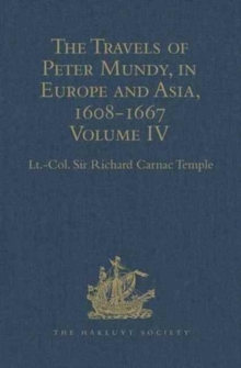The Travels of Peter Mundy, in Europe and Asia, 1608-1667 : Volume IV: Travels in Europe 1639-1647, Hardback Book