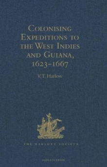 Colonising Expeditions to the West Indies and Guiana, 1623-1667, Hardback Book