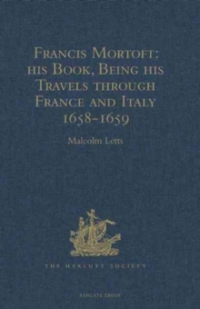 Francis Mortoft: His Book, Being His Travels Through France and Italy 1658-1659, Hardback Book
