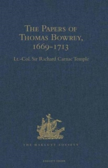 The Papers of Thomas Bowrey, 1669-1713 : Discovered in 1913 by John Humphreys, M.A., F.S.A., and Now in the Possession of Lieut.-Colonel Henry Howard, F.S.A.., Hardback Book