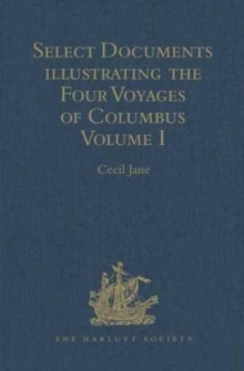 Select Documents illustrating the Four Voyages of Columbus : Including those contained in R. H. Major's Select Letters of Christopher Columbus. Volume I, Hardback Book
