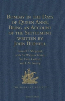 Bombay in the Days of Queen Anne, Being an Account of the Settlement Written by John Burnell, Hardback Book