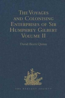The Voyages and Colonising Enterprises of Sir Humphrey Gilbert : Volume II, Hardback Book