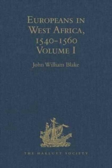 Europeans in West Africa, 1540-1560 : Volume I: Documents to illustrate the nature and scope of Portuguese enterprise in West Africa, the abortive attempt of Castilians to create an empire there, and, Hardback Book