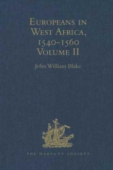 Europeans in West Africa, 1540-1560 : Volume II: Documents to illustrate the nature and scope of Portuguese enterprise in West Africa, the abortive attempt of Castilians to create an empire there, and, Hardback Book
