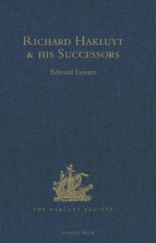 Richard Hakluyt and His Successors : A Volume Issued to Commemorate the Centenary of the Hakluyt Society, Hardback Book