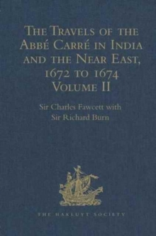 The Travels of the Abbe Carre in India and the Near East, 1672 to 1674 : Volume II.  From Bijapur to Madras and St Thom'. Account of the capture of Trincomalee Bay and St Thome by De la Haye, and of t, Hardback Book