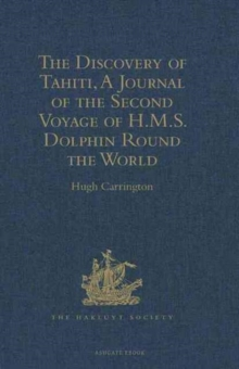 The Discovery of Tahiti, a Journal of the Second Voyage of H.M.S. Dolphin Round the World, Under the Command of Captain Wallis, R.N. : In the Years 1766, 1767, and 1768, Written by Her Master, George, Hardback Book