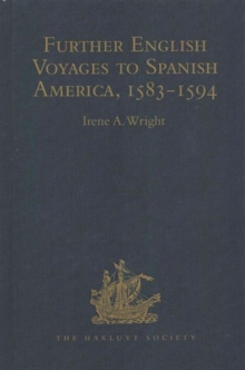 Further English Voyages to Spanish America, 1583-1594 : Documents from the Archives of the Indies at Seville Illustrating English Voyages to the Caribbean, the Spanish Main, Florida, and Virginia, Hardback Book