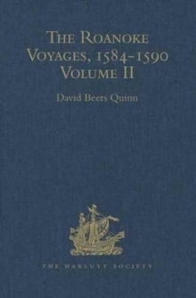 The Roanoke Voyages, 1584-1590 : Documents to illustrate the English Voyages to North America under the Patent granted to Walter Raleigh in 1584 Volume II, Hardback Book