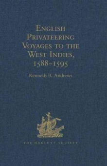 English Privateering Voyages to the West Indies, 1588-1595 : Documents Relating to English Voyages to the West Indies, from the Defeat of the Armada to the Last Voyage of Sir Francis Drake, Including, Hardback Book
