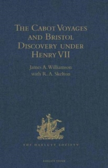 The Cabot Voyages and Bristol Discovery Under Henry VII, Hardback Book