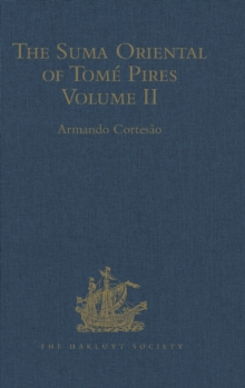 The Suma Oriental of Tome Pires : An Account of the East, from the Red Sea to Japan, Written in Malacca and India in 1512-1515, and the Book of Francisco Rodrigues, Rutter of a Voyage in the Red Sea,, Hardback Book