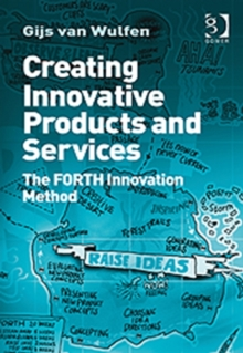 Creating Innovative Products and Services : The FORTH Innovation Method, Hardback Book