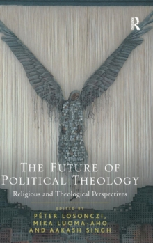 The Future of Political Theology : Religious and Theological Perspectives, Hardback Book