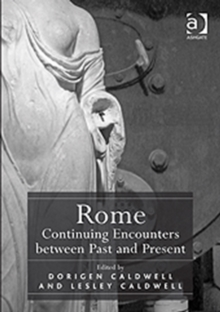 Rome: Continuing Encounters Between Past and Present, Hardback Book
