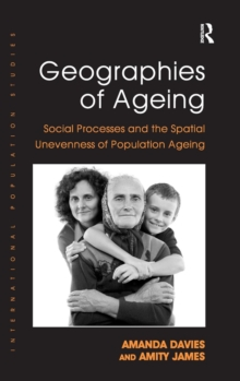 Geographies of Ageing : Social Processes and the Spatial Unevenness of Population Ageing, Hardback Book