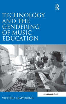 Technology and the Gendering of Music Education, Hardback Book