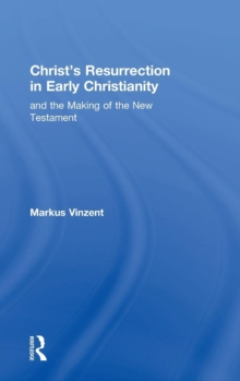 Christ's Resurrection in Early Christianity : And the Making of the New Testament, Hardback Book