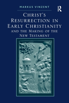 Christ's Resurrection in Early Christianity : and the Making of the New Testament, Paperback / softback Book