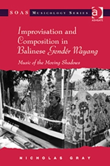 Improvisation and Composition in Balinese Gender Wayang : Music of the Moving Shadows, Hardback Book