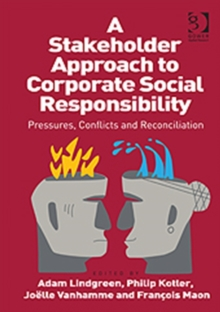 A Stakeholder Approach to Corporate Social Responsibility : Pressures, Conflicts, and Reconciliation, Hardback Book