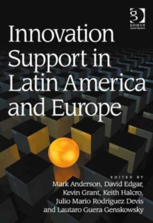 Innovation Support in Latin America and Europe : Theory, Practice and Policy in Innovation and Innovation Systems, Hardback Book