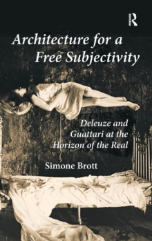 Architecture for a Free Subjectivity : Deleuze and Guattari at the Horizon of the Real, Hardback Book
